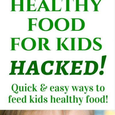 Healthy Food for Kids Hacked! Quick & Easy Ideas for Busy Nights