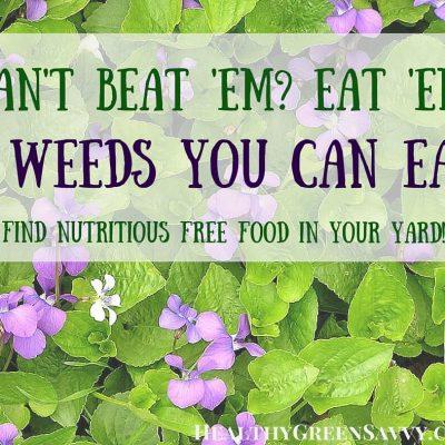 Can't Beat 'Em? Eat 'Em! Edible Weeds