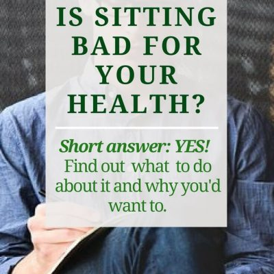Is Sitting Bad for Your Health? (Yes!)