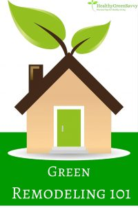 Green Remodeling Tips. Important tips for making your home safer and more energy efficient. Click to read more or pin to save for later.