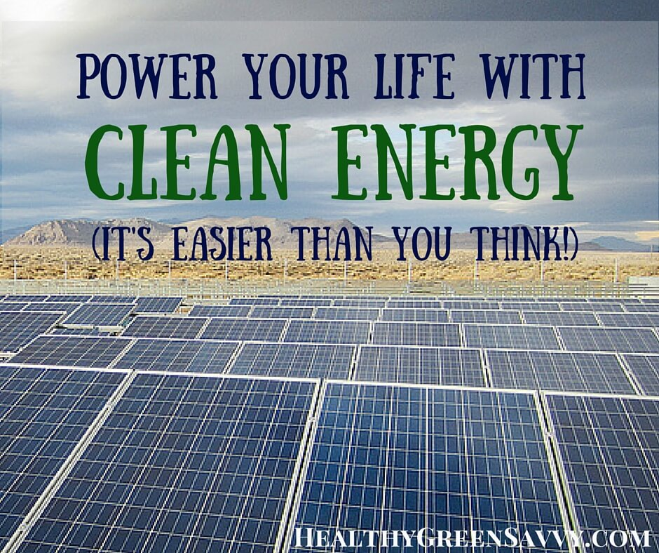 How to Power Your Life With Clean Energy (It's Easier Than You Think!)