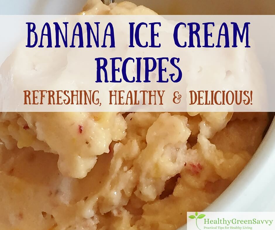 Banana Ice Cream Recipes -- Indulgent & Healthy!