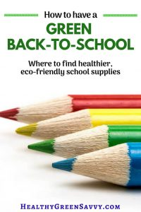 Greener back to school supplies guide! Make your back to school safer for kids and better for the planet with these green back to school strategies #backtoschool #ecofriendly #nontoxic