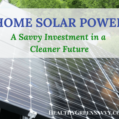 Home Solar Power ~ A Savvy Investment in a Cleaner Future