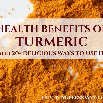 Health Benefits of Turmeric (and 20+ Turmeric Recipes)