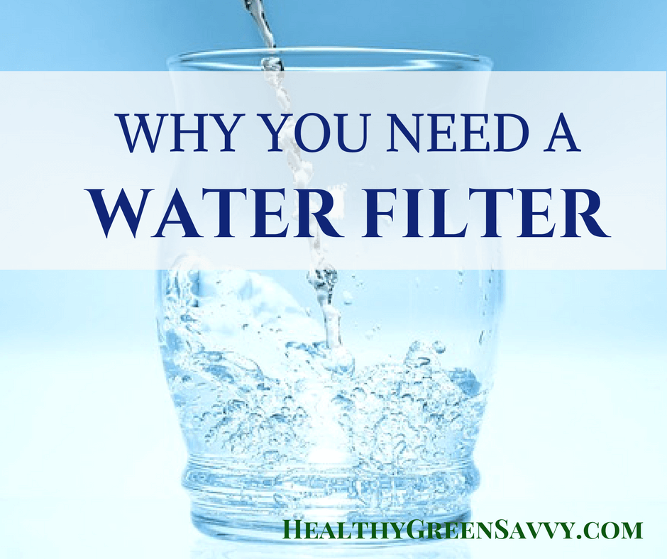 How to Choose a Water Filter (And Why You Need One)
