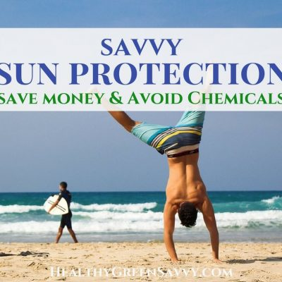Savvy Sun Protection ~ Save Money & Skip the Toxic Chemicals