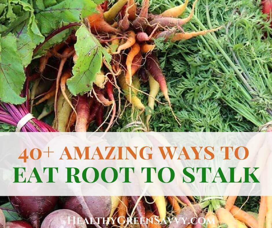 40+ Amazing Ways to Eat Root to Stalk!